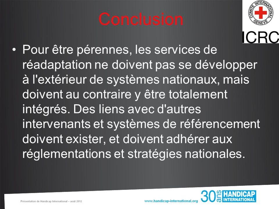 Conclusion Pour être pérennes, les services de réadaptation ne doivent pas se développer à l'extérieur de systèmes nationaux, mais doivent au contrair