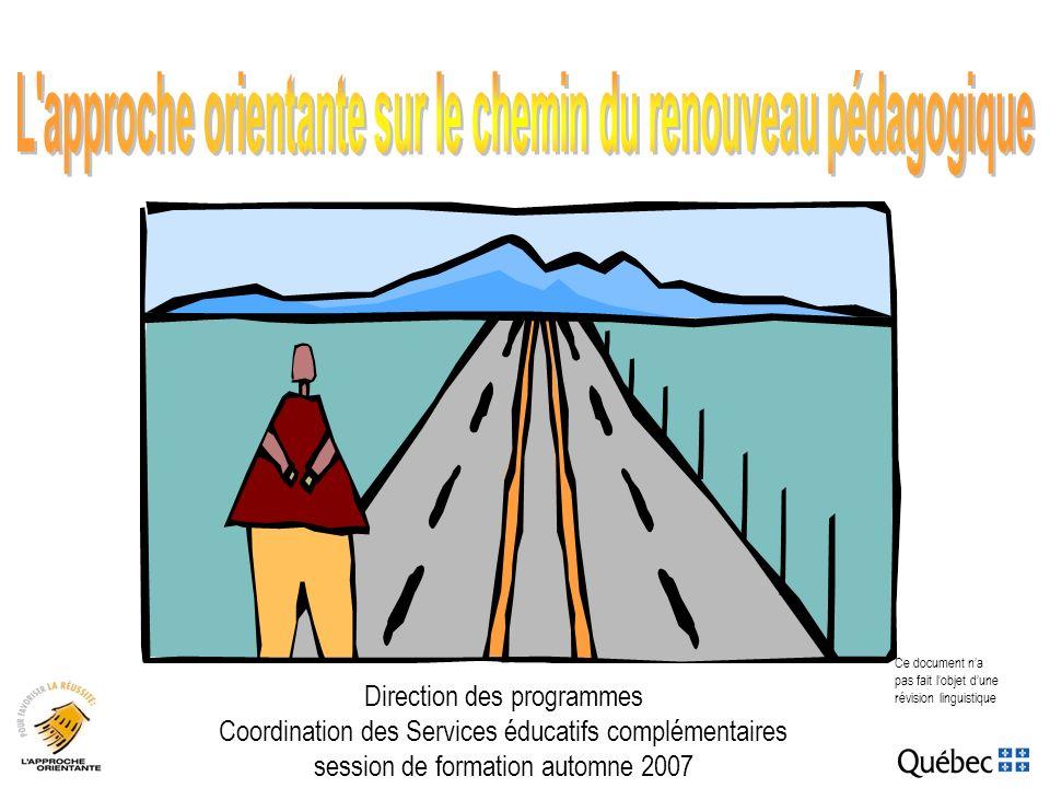 Direction des programmes Coordination des Services éducatifs complémentaires session de formation automne 2007 Ce document na pas fait lobjet dune révision linguistique
