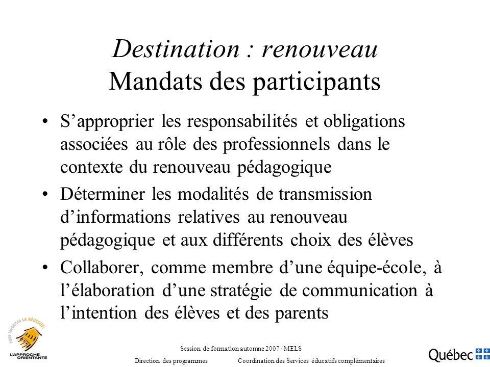 Destination : renouveau Mandats des participants Sapproprier les responsabilités et obligations associées au rôle des professionnels dans le contexte