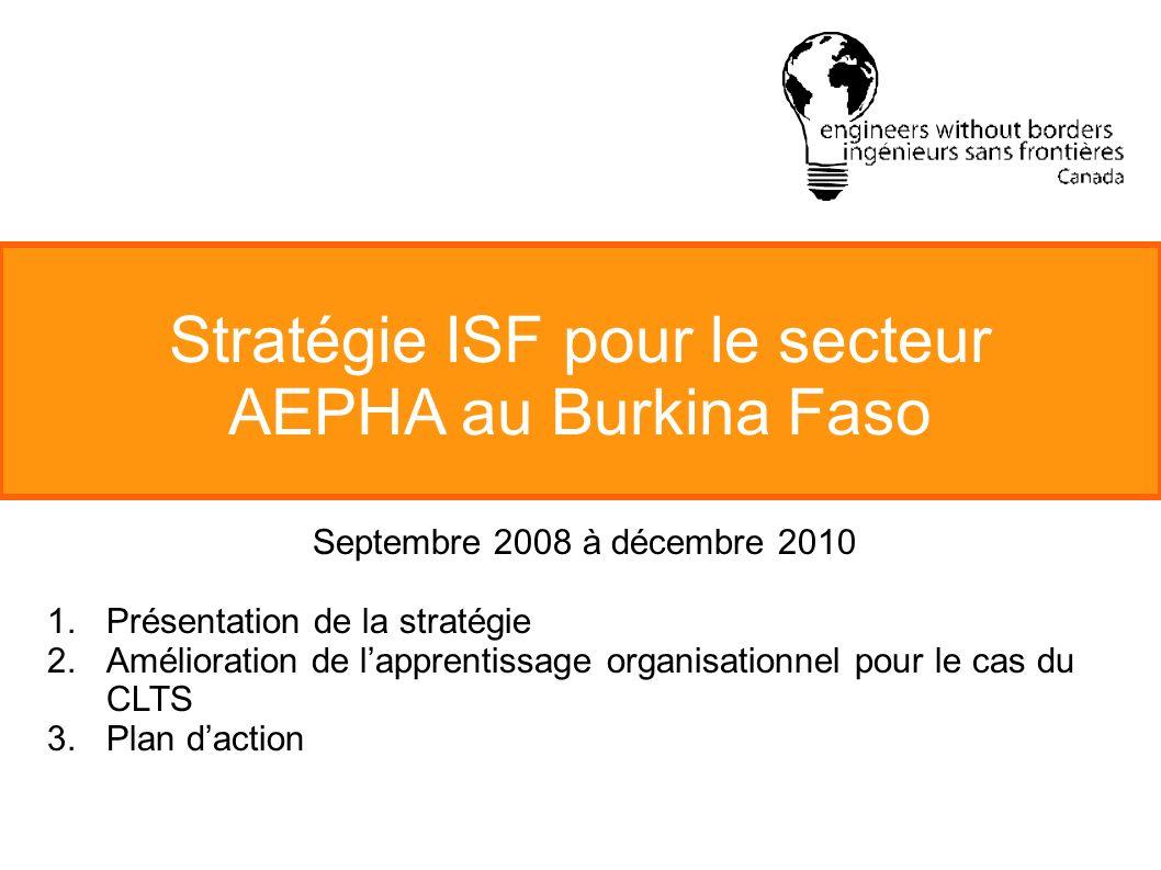 Stratégie ISF pour le secteur AEPHA au Burkina Faso Septembre 2008 à décembre 2010 1.Présentation de la stratégie 2.Amélioration de lapprentissage organisationnel pour le cas du CLTS 3.Plan daction
