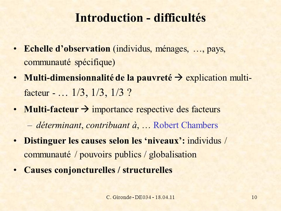 C. Gironde - DE034 - 18.04.1110 Introduction - difficultés Echelle dobservation (individus, ménages, …, pays, communauté spécifique) Multi-dimensionna