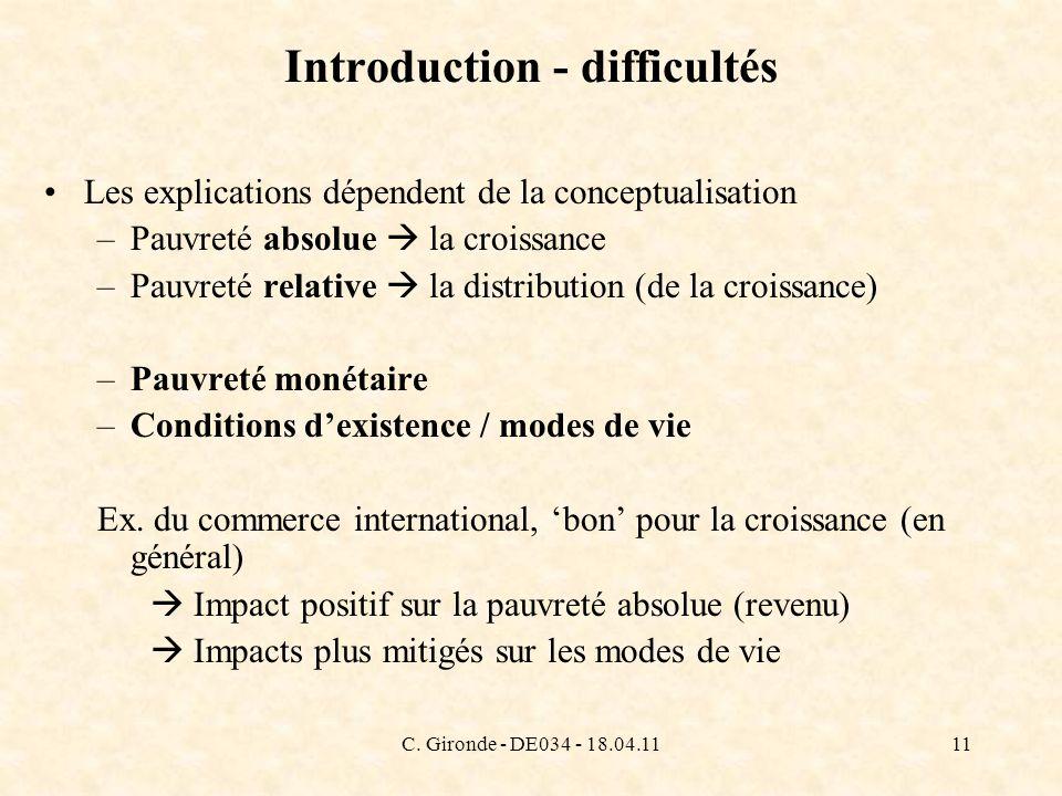 C. Gironde - DE034 - 18.04.1111 Introduction - difficultés Les explications dépendent de la conceptualisation –Pauvreté absolue la croissance –Pauvret
