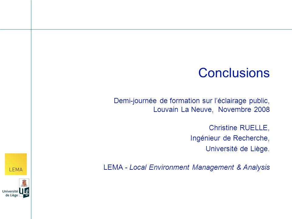 Conclusions Demi-journée de formation sur léclairage public, Louvain La Neuve, Novembre 2008 Christine RUELLE, Ingénieur de Recherche, Université de Liège.