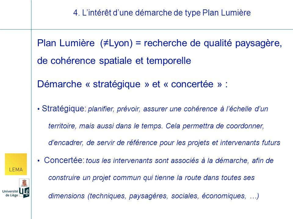 Plan Lumière (Lyon) = recherche de qualité paysagère, de cohérence spatiale et temporelle Démarche « stratégique » et « concertée » : Stratégique: planifier, prévoir, assurer une cohérence à léchelle dun territoire, mais aussi dans le temps.