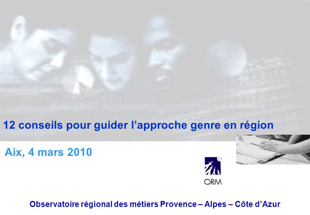 12 conseils pour guider lapproche genre en région Observatoire régional des métiers Provence – Alpes – Côte dAzur Aix, 4 mars 2010