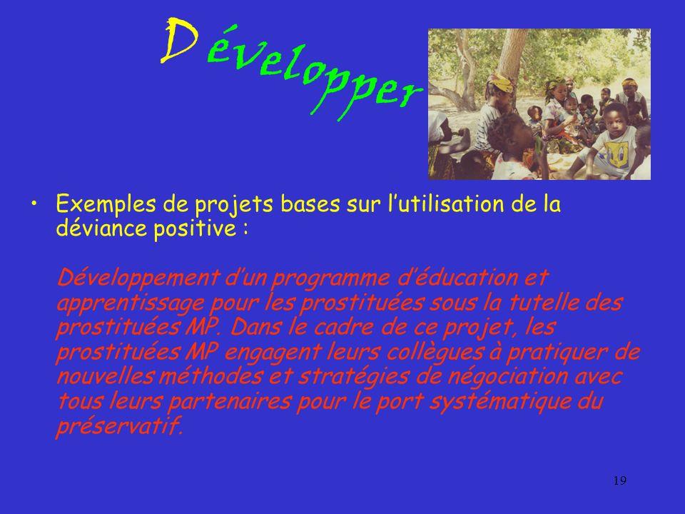 19 Exemples de projets bases sur lutilisation de la déviance positive : Développement dun programme déducation et apprentissage pour les prostituées s
