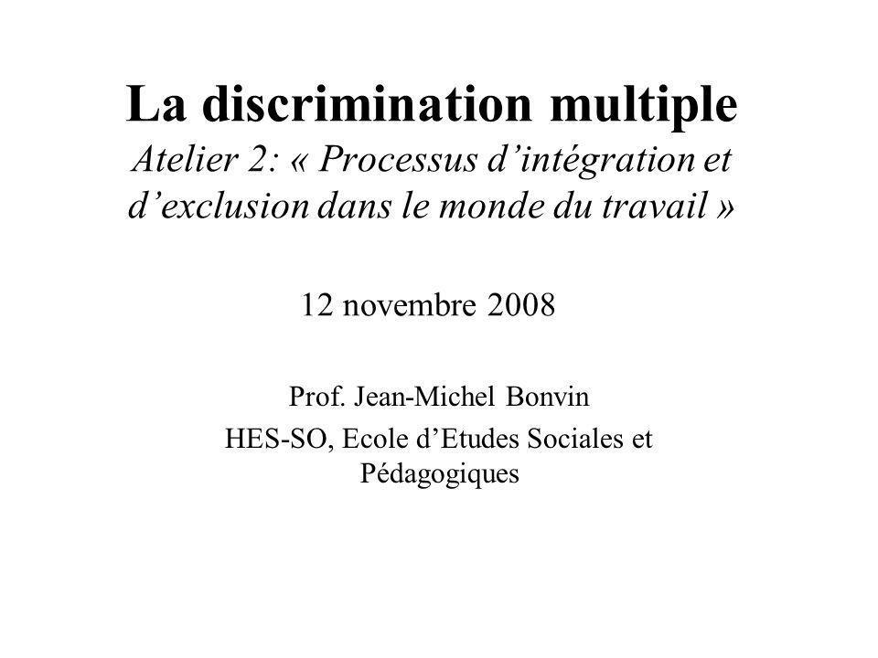 La discrimination multiple Atelier 2: « Processus dintégration et dexclusion dans le monde du travail » 12 novembre 2008 Prof.