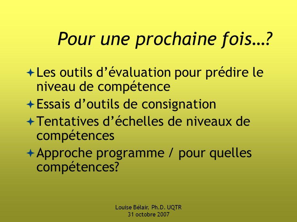 Louise Bélair, Ph.D.UQTR 31 octobre 2007 Pour une prochaine fois….
