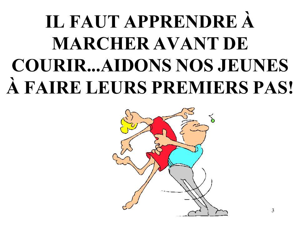 3 IL FAUT APPRENDRE À MARCHER AVANT DE COURIR...AIDONS NOS JEUNES À FAIRE LEURS PREMIERS PAS!