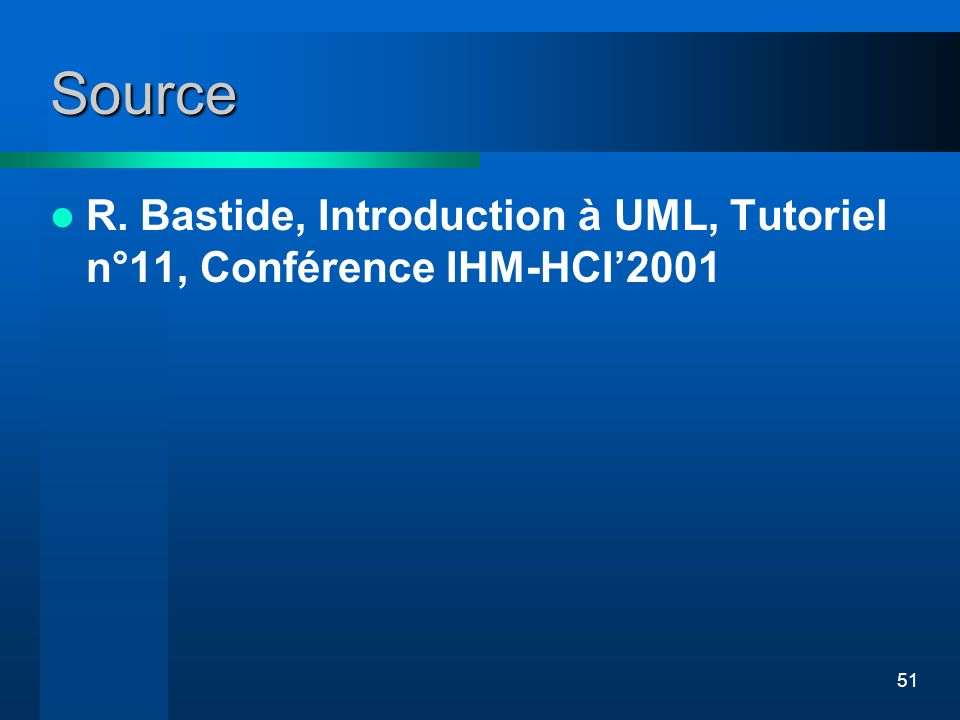 51 Source R. Bastide, Introduction à UML, Tutoriel n°11, Conférence IHM-HCI2001