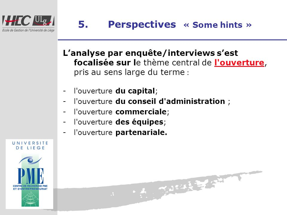 5. Perspectives « Some hints » Lanalyse par enquête/interviews sest focalisée sur le thème central de l'ouverture, pris au sens large du terme : -l'ou