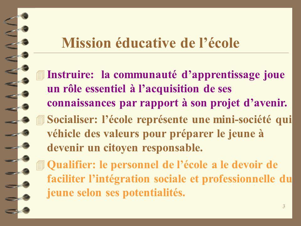 3 Mission éducative de lécole 4 Instruire: la communauté dapprentissage joue un rôle essentiel à lacquisition de ses connaissances par rapport à son projet davenir.