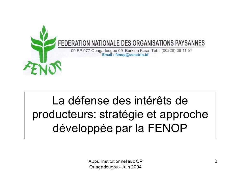 Appui institutionnel aux OP Ouagadougou - Juin 2004 2 La défense des intérêts de producteurs: stratégie et approche développée par la FENOP