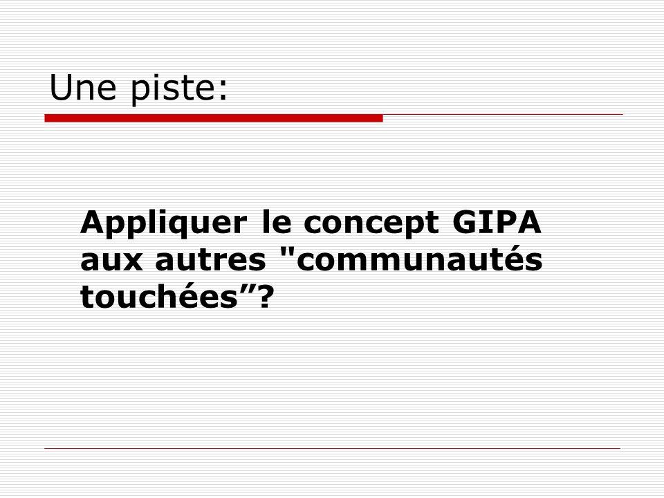 Une piste: Appliquer le concept GIPA aux autres