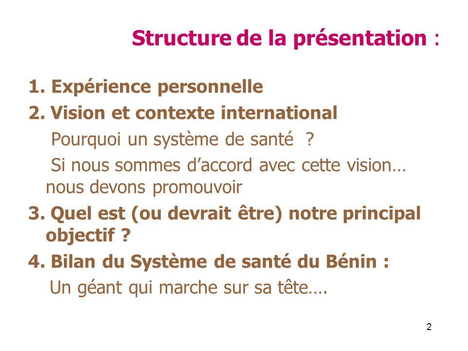 2 Structure de la présentation : 1. Expérience personnelle 2. Vision et contexte international Pourquoi un système de santé ? Si nous sommes daccord a