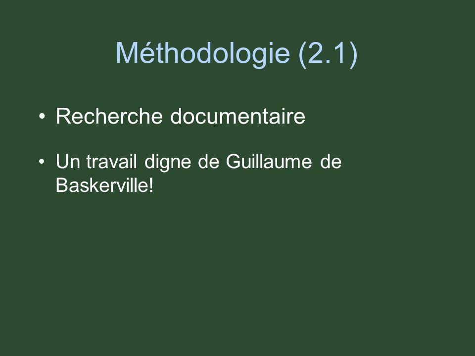 Méthodologie (2.1) Recherche documentaire Un travail digne de Guillaume de Baskerville.