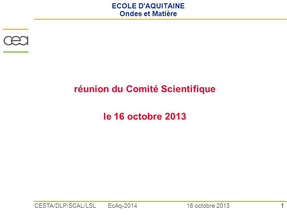 2 16 octobre 2013CESTA/DLP/SCAL/LSL EcAq-2014 ORDRE DU JOUR Présentation de l école d Aquitaine (école s adressant aussi bien à des mathématiciens appliqués qu à des physiciens théoriciens ou à des expérimentateurs pour leur permettre d acquérir des bases communes sur un sujet qui est choisi tous les deux ans) Discussion sur le programme 2014 à partir de la proposition suivante du Comité d Organisation : Le transport dans les plasmas chauds Confirmation pour la semaine du 28 septembre au 3 octobre 2014 Contacts internationaux ou industriels Choix du titre Demande dillustrations pour laffiche de lécole ECOLE D AQUITAINE Ondes et Matière