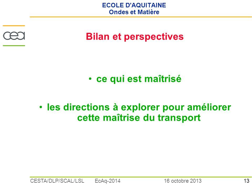 13 16 octobre 2013CESTA/DLP/SCAL/LSL EcAq-2014 ECOLE D'AQUITAINE Ondes et Matière Bilan et perspectives ce qui est maîtrisé les directions à explorer