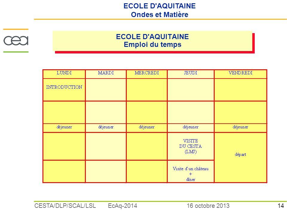 14 16 octobre 2013CESTA/DLP/SCAL/LSL EcAq-2014 ECOLE D AQUITAINE Emploi du temps ECOLE D AQUITAINE Ondes et Matière