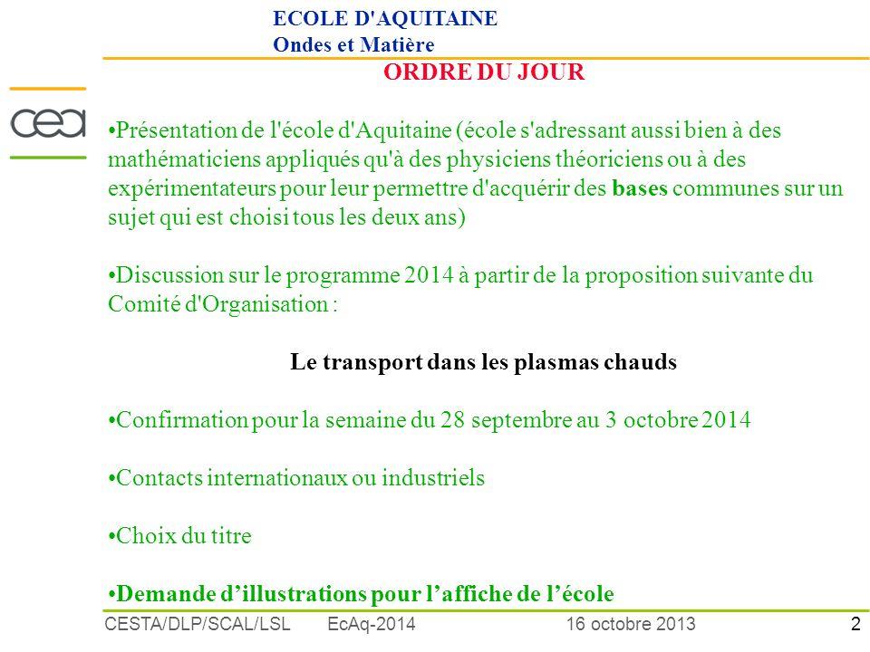 2 16 octobre 2013CESTA/DLP/SCAL/LSL EcAq-2014 ORDRE DU JOUR Présentation de l'école d'Aquitaine (école s'adressant aussi bien à des mathématiciens app