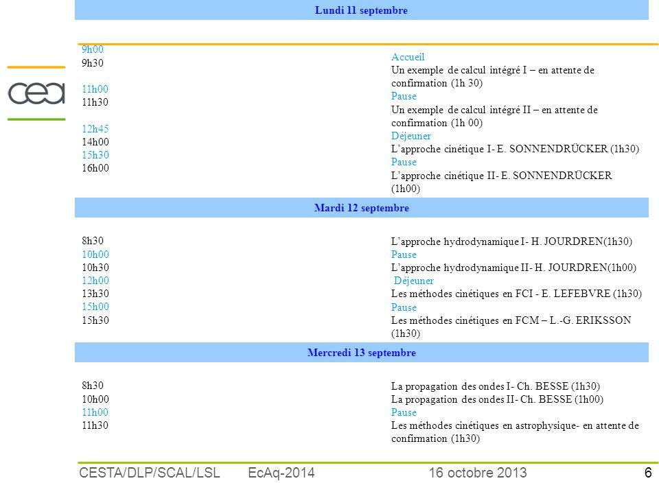 6 16 octobre 2013CESTA/DLP/SCAL/LSL EcAq-2014 Lundi 11 septembre 9h00 9h30 11h00 11h30 12h45 14h00 15h30 16h00 Accueil Un exemple de calcul intégré I
