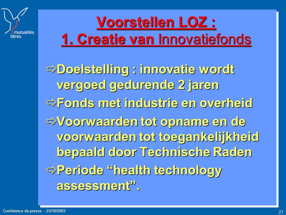 Conférence de presse - 23/10/2003 27 Voorstellen LOZ : 1.