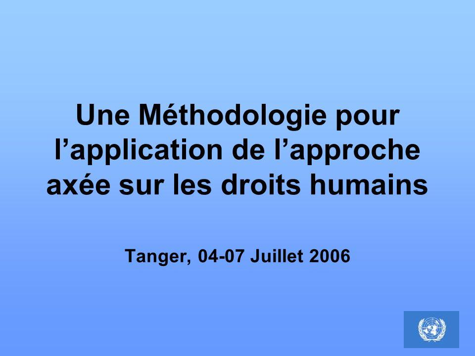Une Méthodologie pour lapplication de lapproche axée sur les droits humains Tanger, 04-07 Juillet 2006