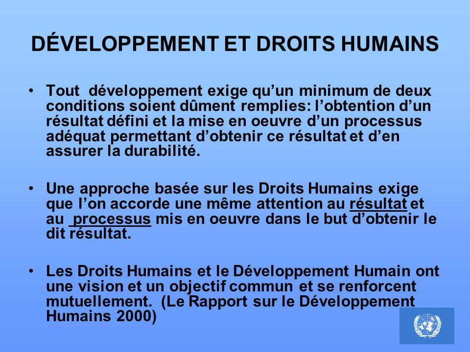 DÉVELOPPEMENT ET DROITS HUMAINS Tout développement exige quun minimum de deux conditions soient dûment remplies: lobtention dun résultat défini et la