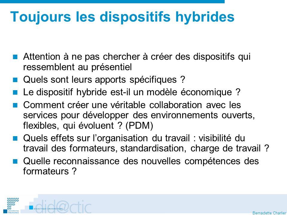 Bernadette Charlier Toujours les dispositifs hybrides Attention à ne pas chercher à créer des dispositifs qui ressemblent au présentiel Quels sont leurs apports spécifiques .
