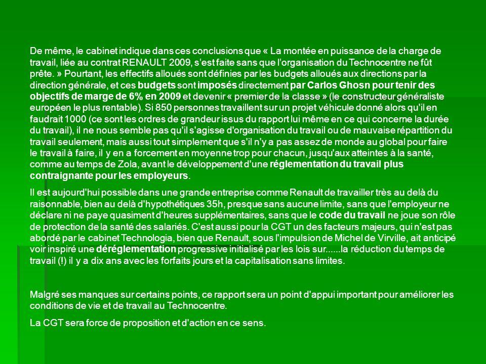 De même, le cabinet indique dans ces conclusions que « La montée en puissance de la charge de travail, liée au contrat RENAULT 2009, sest faite sans que lorganisation du Technocentre ne fût prête.