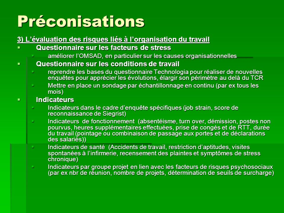 Préconisations 3) Lévaluation des risques liés à lorganisation du travail Questionnaire sur les facteurs de stress Questionnaire sur les facteurs de s