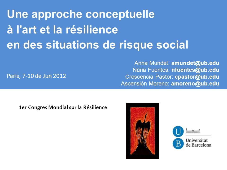 1er Congres Mondial sur la Résilience Une approche conceptuelle à l'art et la résilience en des situations de risque social Paris, 7-10 de Jun 2012 An