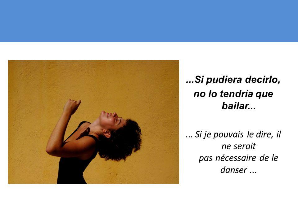 ...Si pudiera decirlo, no lo tendría que bailar......