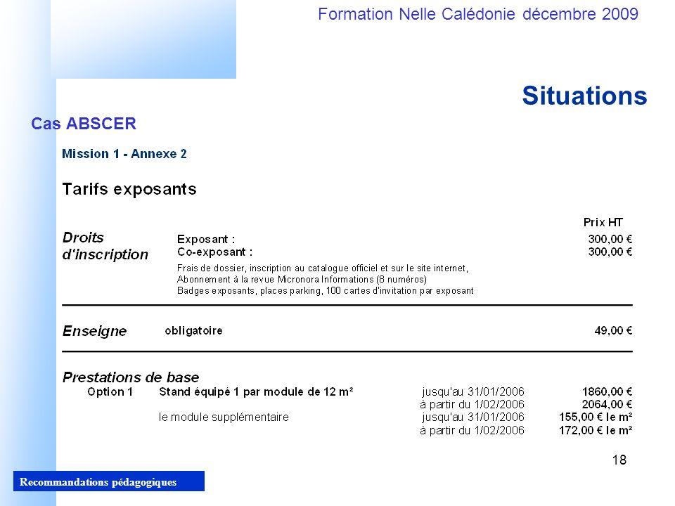 18 Recommandations pédagogiques Formation Nelle Calédonie décembre 2009 18 Situations Cas ABSCER