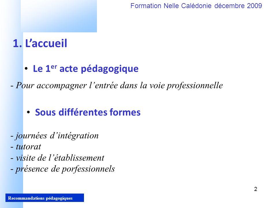 2 Recommandations pédagogiques Formation Nelle Calédonie décembre 2009 2 Le 1 er acte pédagogique - Pour accompagner lentrée dans la voie professionnelle 1.