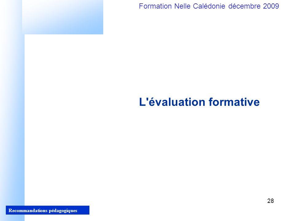 28 Recommandations pédagogiques Formation Nelle Calédonie décembre 2009 28 L évaluation formative