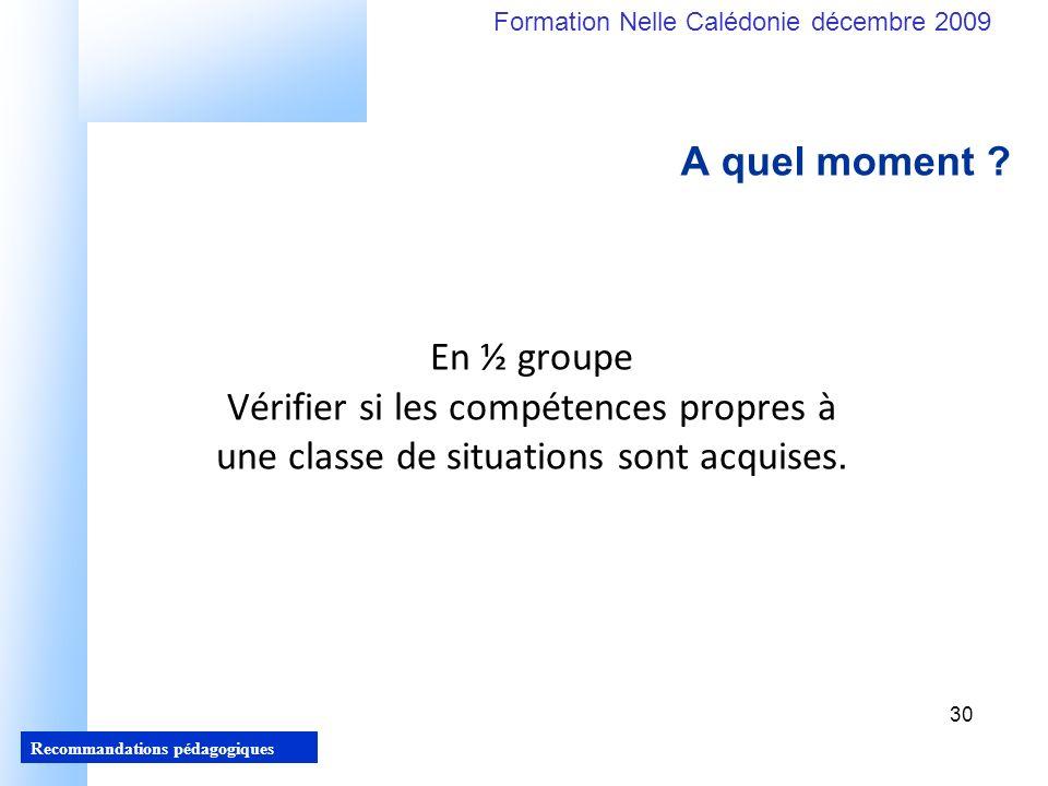 30 Recommandations pédagogiques Formation Nelle Calédonie décembre 2009 30 A quel moment .