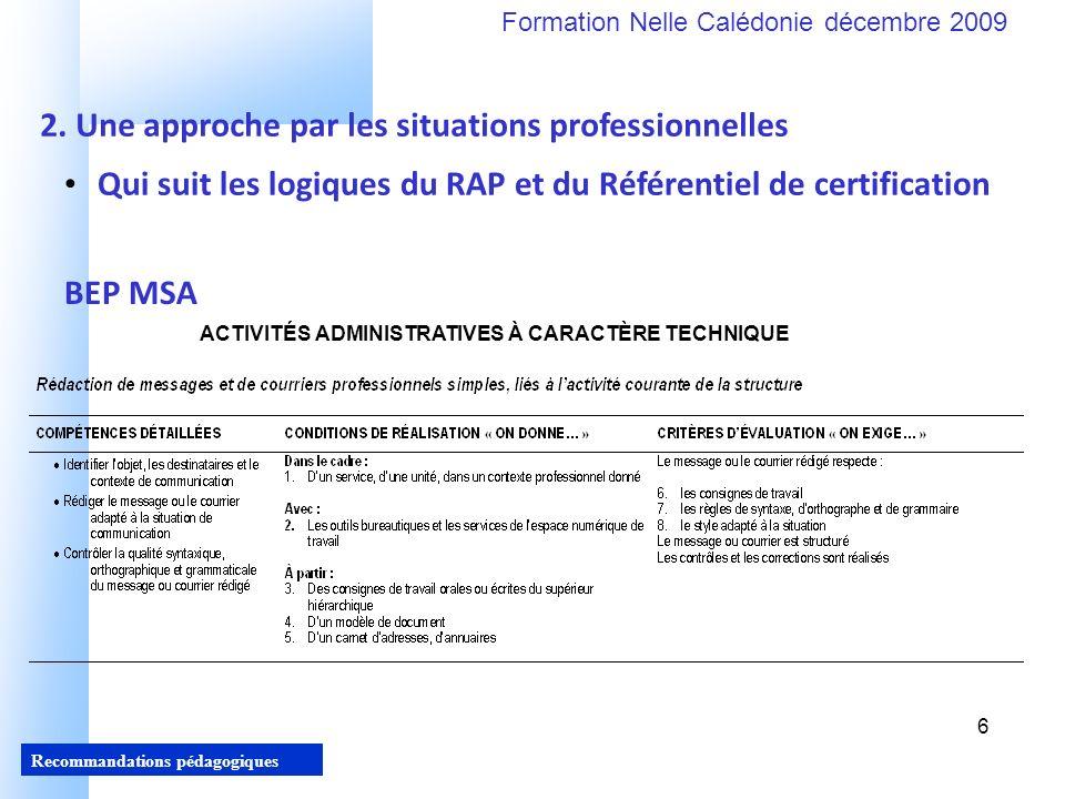 6 Recommandations pédagogiques Formation Nelle Calédonie décembre 2009 6 Qui suit les logiques du RAP et du Référentiel de certification 2.