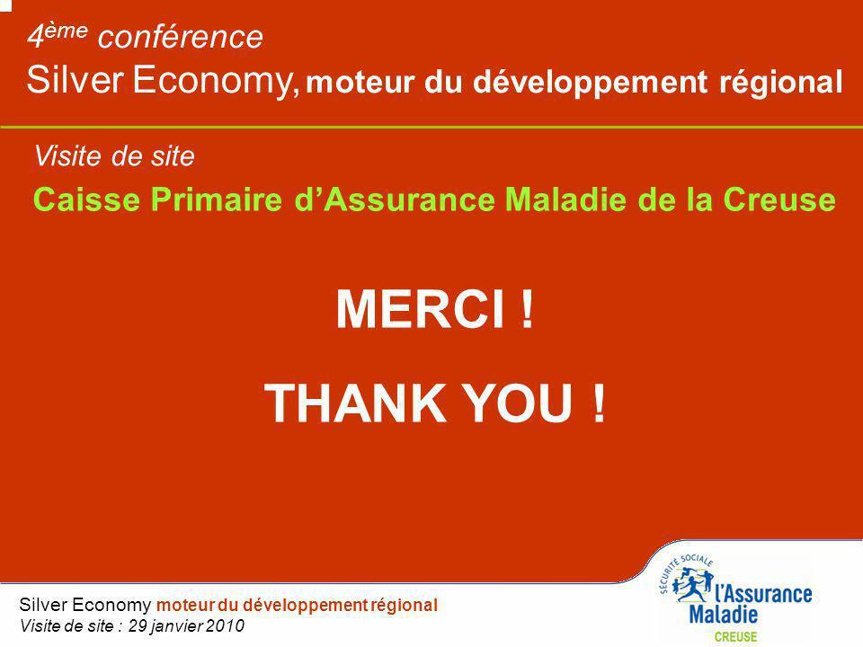 4 ème conférence Silver Economy, moteur du développement régional Caisse Primaire dAssurance Maladie de la Creuse MERCI ! THANK YOU ! Visite de site S