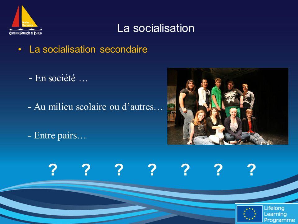 La socialisation La socialisation secondaire - En société … - Au milieu scolaire ou dautres… - Entre pairs… .