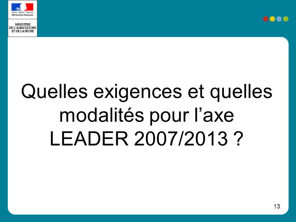 13 Quelles exigences et quelles modalités pour laxe LEADER 2007/2013 ?