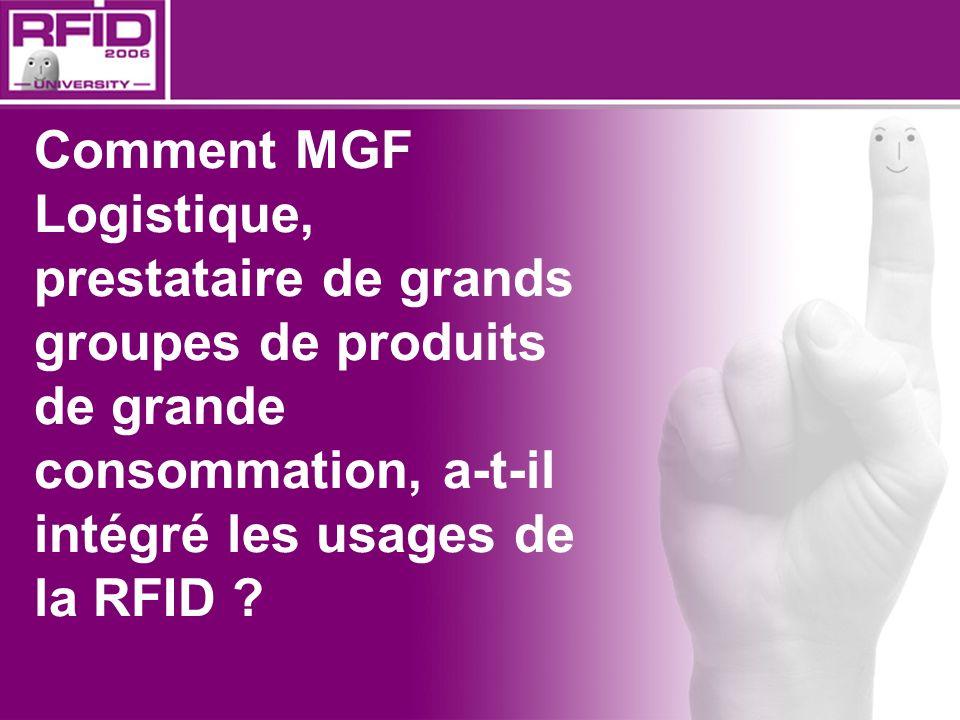Comment MGF Logistique, prestataire de grands groupes de produits de grande consommation, a-t-il intégré les usages de la RFID ?