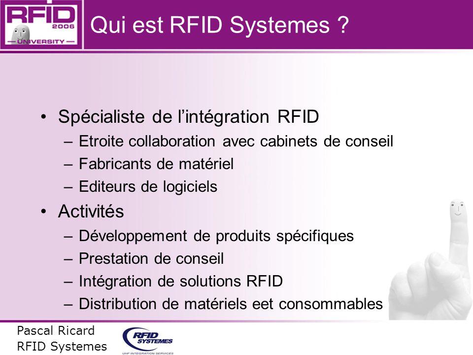 Qui est RFID Systemes ? Spécialiste de lintégration RFID –Etroite collaboration avec cabinets de conseil –Fabricants de matériel –Editeurs de logiciel