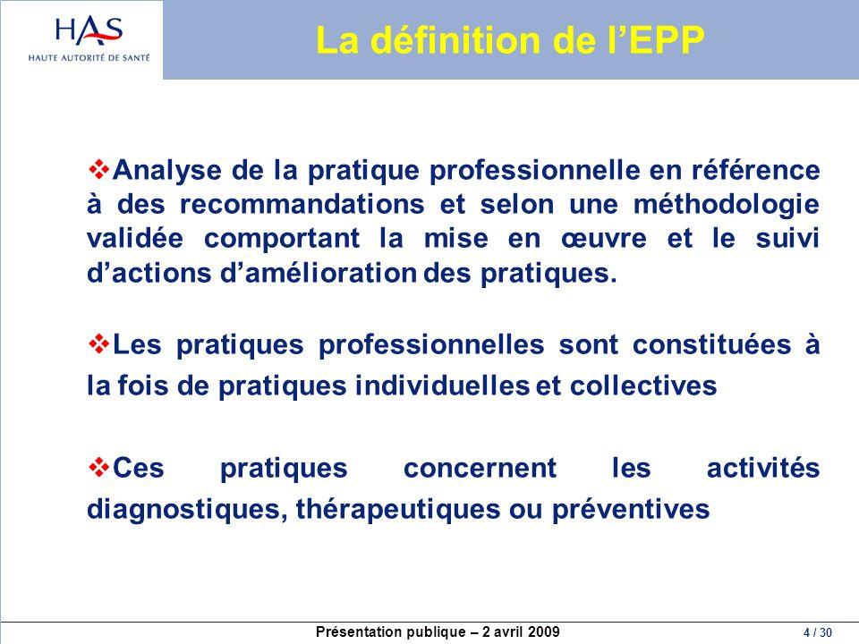 Présentation publique – 2 avril 2009 4 / 30 La définition de lEPP Analyse de la pratique professionnelle en référence à des recommandations et selon u