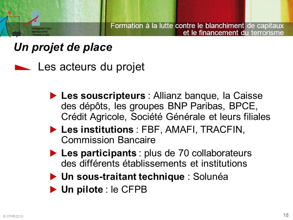 15 Formation à la lutte contre le blanchiment de capitaux et le financement du terrorisme © CFPB 2010 Les acteurs du projet Les souscripteurs : Allian