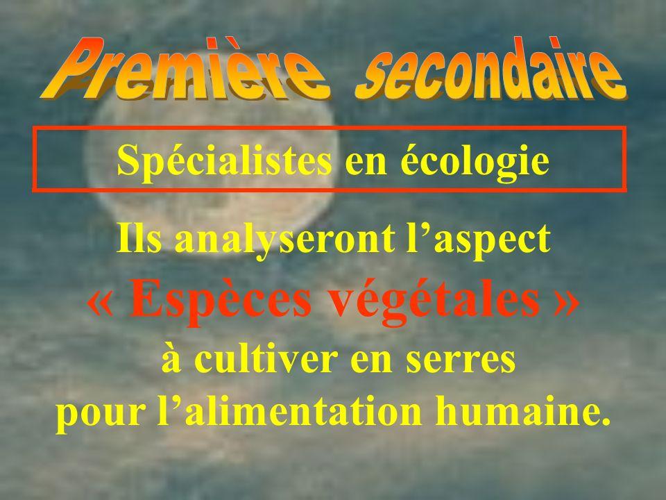 Spécialistes en écologie Ils analyseront laspect « Espèces végétales » à cultiver en serres pour lalimentation humaine.