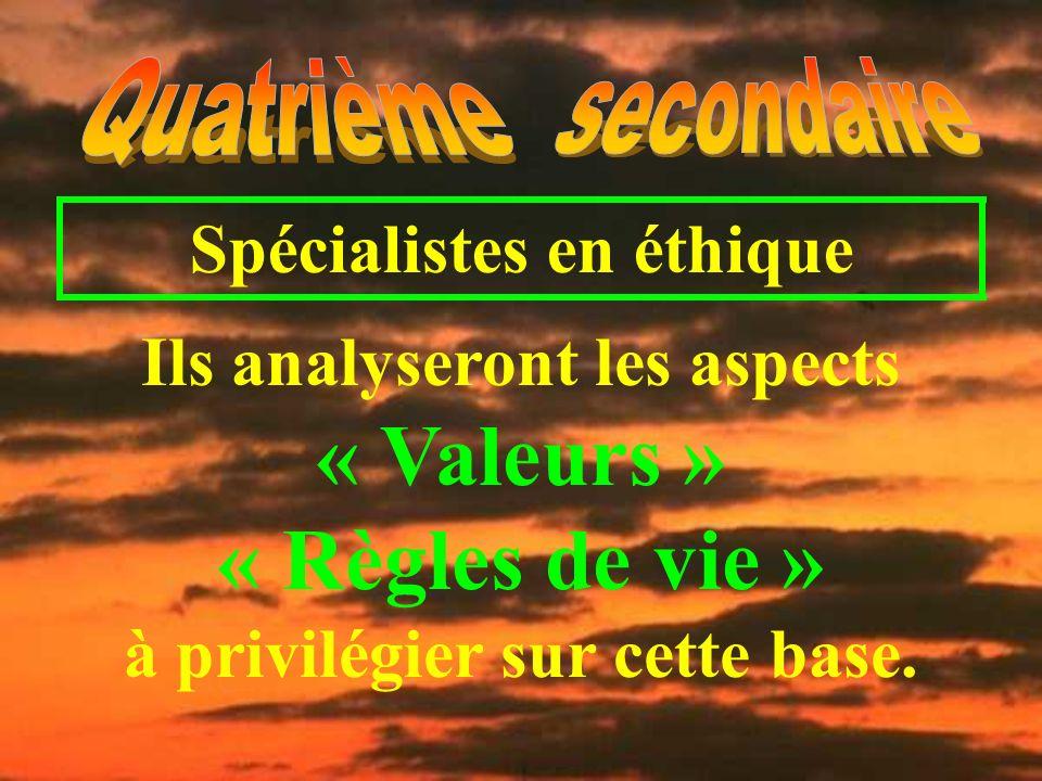Spécialistes en éthique Ils analyseront les aspects « Valeurs » « Règles de vie » à privilégier sur cette base.