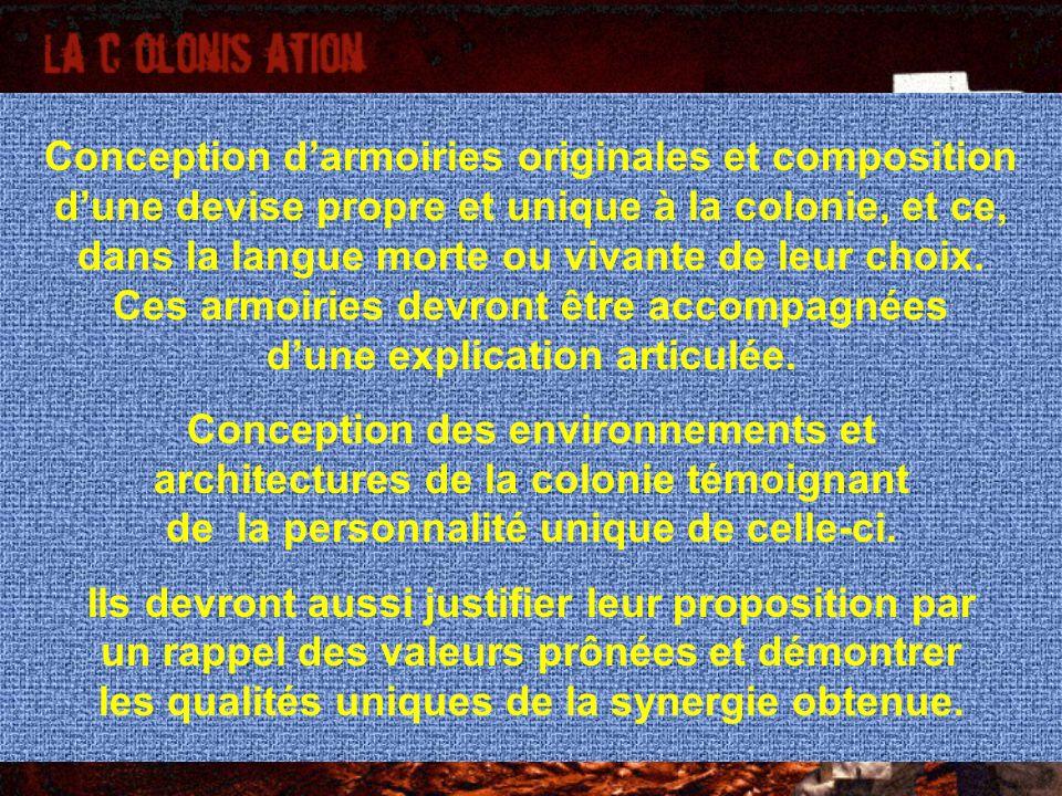 Conception darmoiries originales et composition dune devise propre et unique à la colonie, et ce, dans la langue morte ou vivante de leur choix.