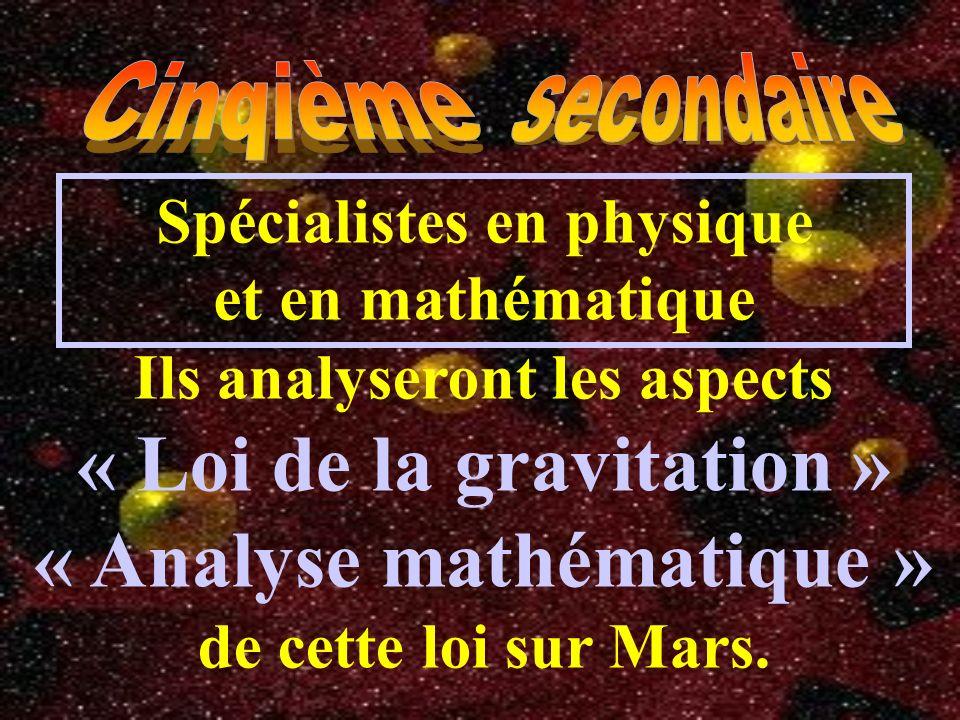 Spécialistes en physique et en mathématique Ils analyseront les aspects « Loi de la gravitation » « Analyse mathématique » de cette loi sur Mars.