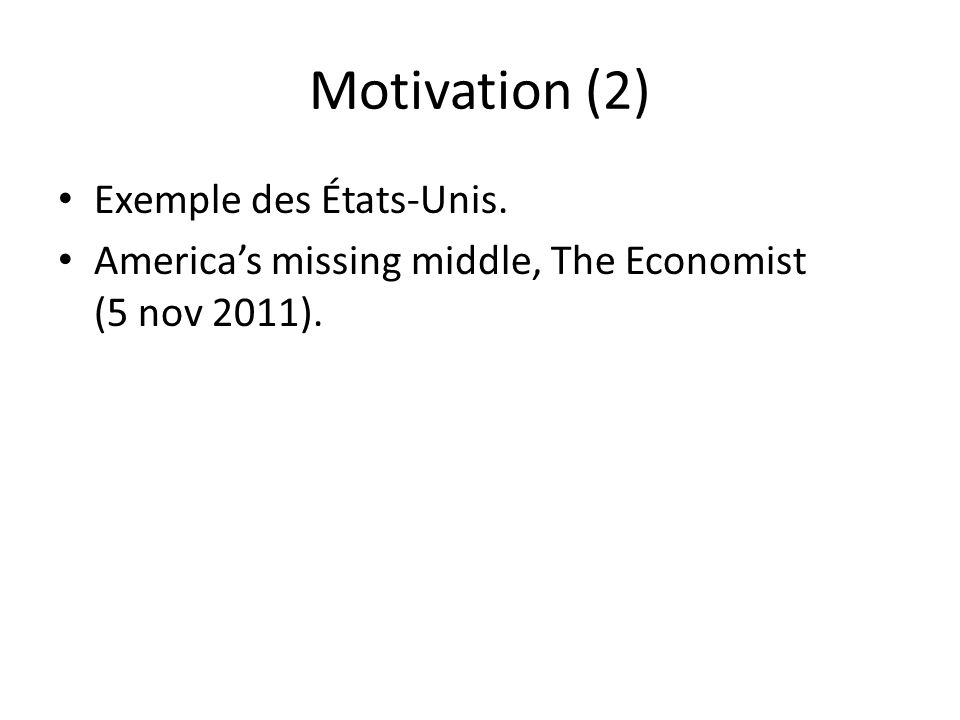 Motivation (2) Exemple des États-Unis. Americas missing middle, The Economist (5 nov 2011).